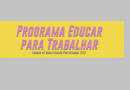 Cursos: Abertas as inscrições para 151 mil vagas do Programa Educar Para Trabalhar
